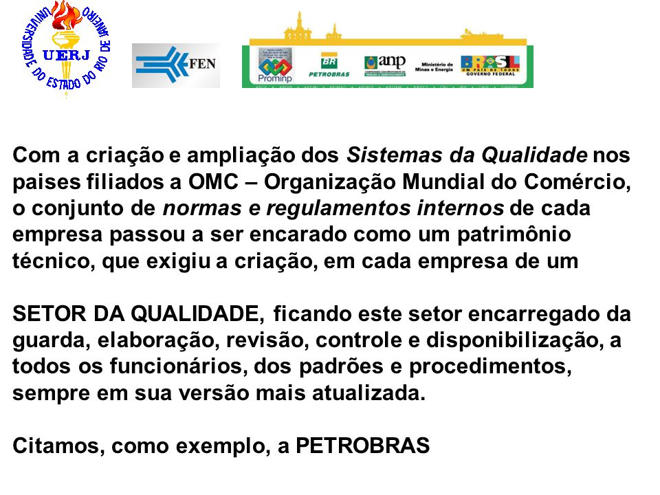 Com a criação e ampliação dos Sistemas da Qualidade nos paises filiados a OMC – Organização Mundial do Comércio, o conjunto de normas e regulamentos i