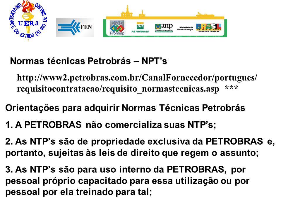 Normas técnicas Petrobrás – NPTs http://www2.petrobras.com.br/CanalFornecedor/portugues/ requisitocontratacao/requisito_normastecnicas.asp *** Orienta