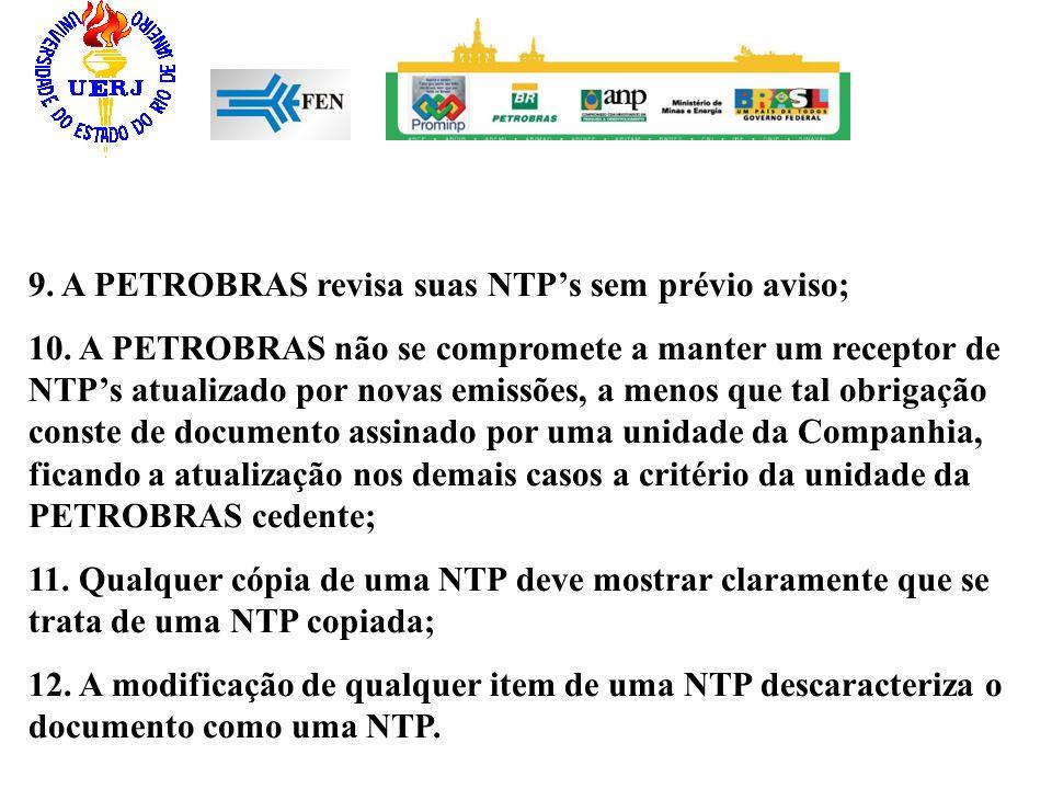 9. A PETROBRAS revisa suas NTPs sem prévio aviso; 10. A PETROBRAS não se compromete a manter um receptor de NTPs atualizado por novas emissões, a meno