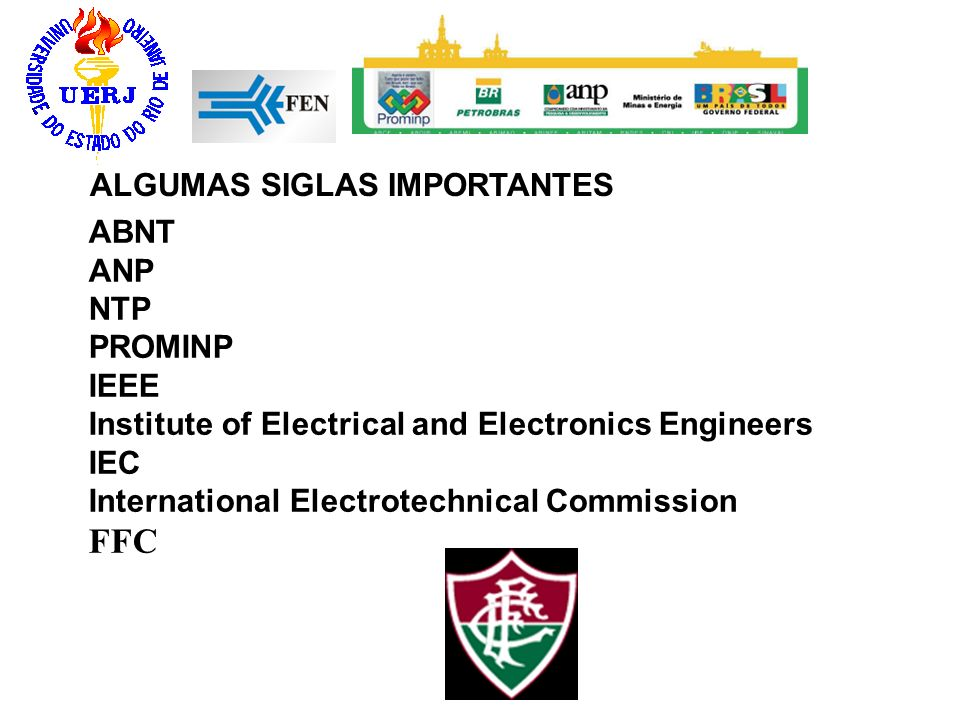 ABNT ANP NTP PROMINP IEEE Institute of Electrical and Electronics Engineers IEC International Electrotechnical Commission FFC ALGUMAS SIGLAS IMPORTANTES