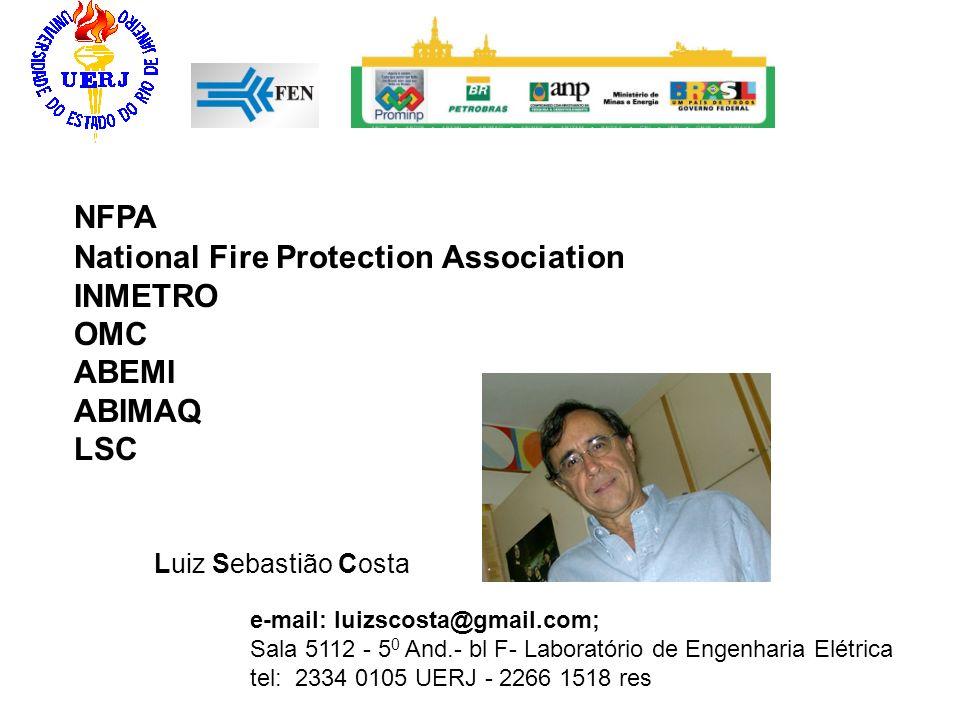 National Fire Protection Association INMETRO OMC ABEMI ABIMAQ LSC Luiz Sebastião Costa e-mail: Iuizscosta@gmail.com; Sala 5112 - 5 0 And.- bl F- Labor