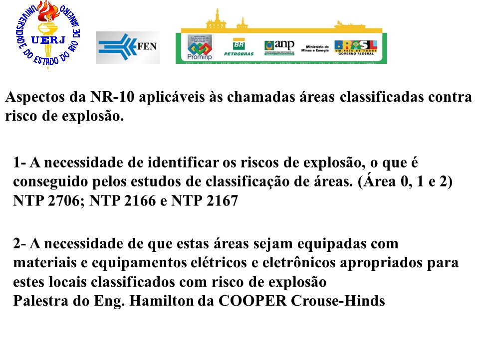 Aspectos da NR-10 aplicáveis às chamadas áreas classificadas contra risco de explosão. 1- A necessidade de identificar os riscos de explosão, o que é