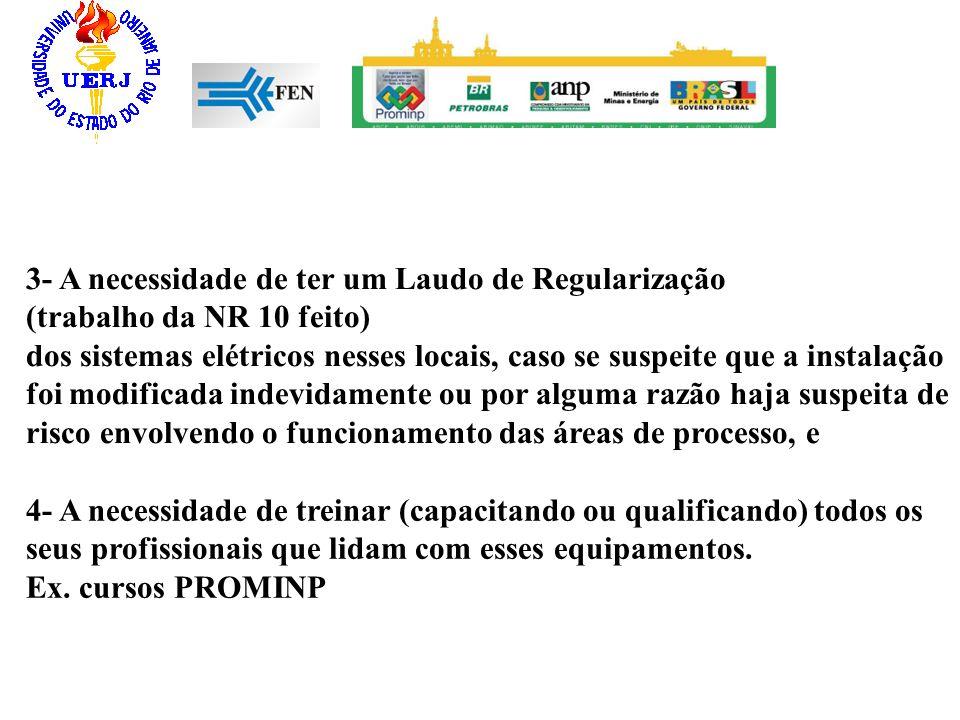 3- A necessidade de ter um Laudo de Regularização (trabalho da NR 10 feito) dos sistemas elétricos nesses locais, caso se suspeite que a instalação fo