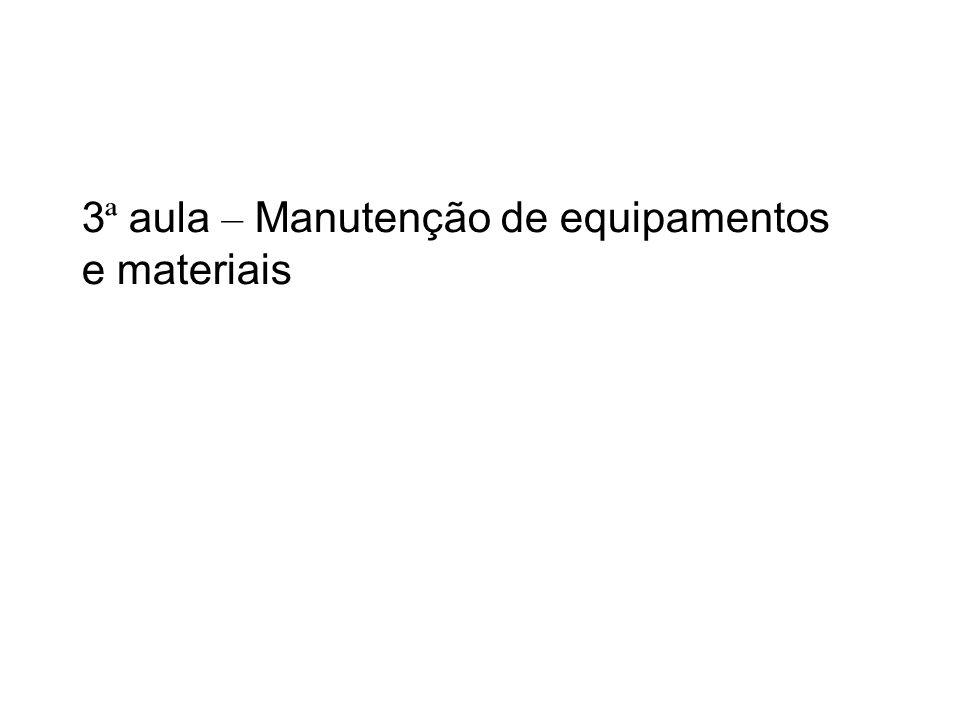 3 ª aula – Manutenção de equipamentos e materiais
