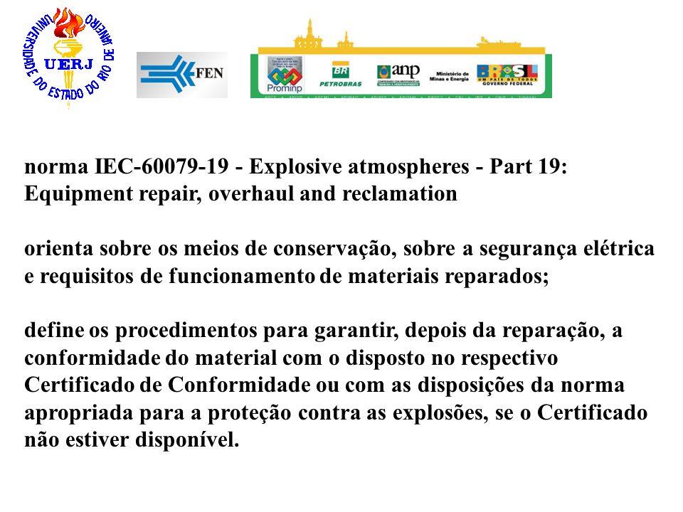 norma IEC-60079-19 - Explosive atmospheres - Part 19: Equipment repair, overhaul and reclamation orienta sobre os meios de conservação, sobre a segura