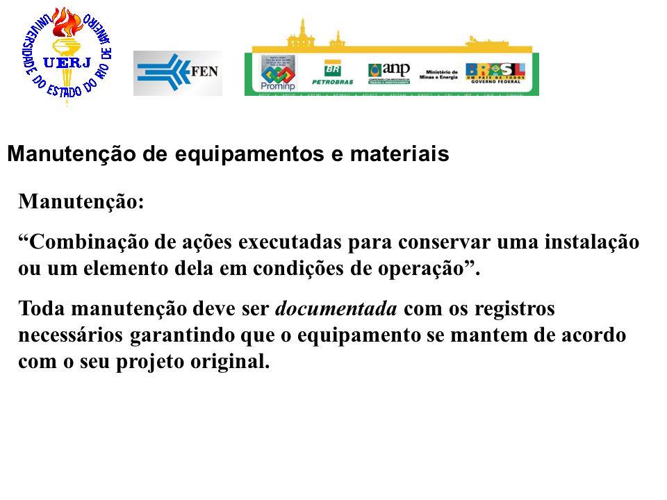 Manutenção de equipamentos e materiais Manutenção: Combinação de ações executadas para conservar uma instalação ou um elemento dela em condições de op