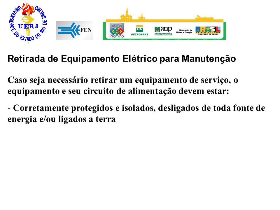 Retirada de Equipamento Elétrico para Manutenção Caso seja necessário retirar um equipamento de serviço, o equipamento e seu circuito de alimentação d