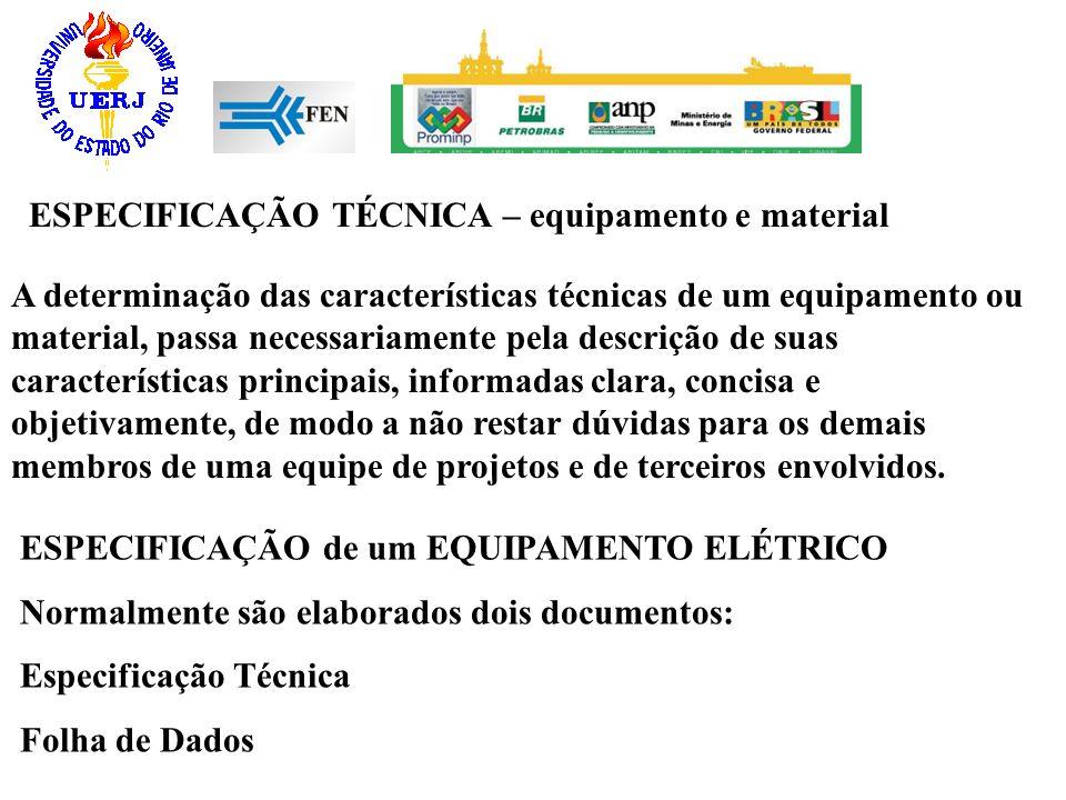 ESPECIFICAÇÃO TÉCNICA – equipamento e material A determinação das características técnicas de um equipamento ou material, passa necessariamente pela d