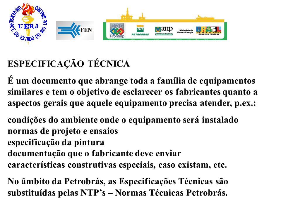 ESPECIFICAÇÃO TÉCNICA É um documento que abrange toda a família de equipamentos similares e tem o objetivo de esclarecer os fabricantes quanto a aspec
