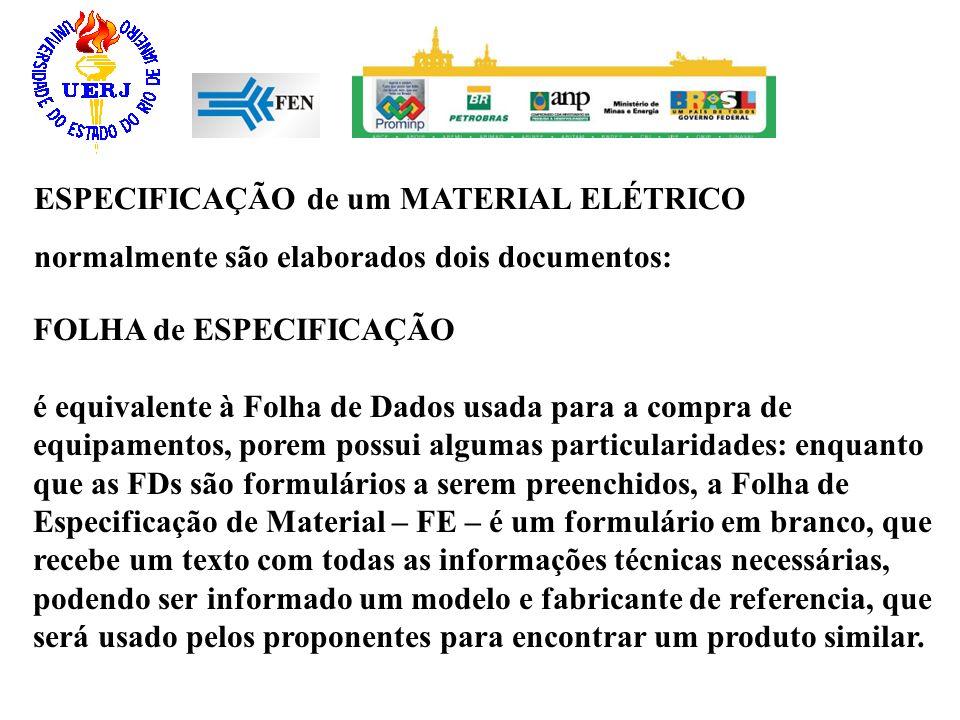 ESPECIFICAÇÃO de um MATERIAL ELÉTRICO normalmente são elaborados dois documentos: FOLHA de ESPECIFICAÇÃO é equivalente à Folha de Dados usada para a c