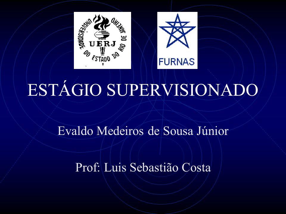 ESTÁGIO SUPERVISIONADO Evaldo Medeiros de Sousa Júnior Prof: Luis Sebastião Costa