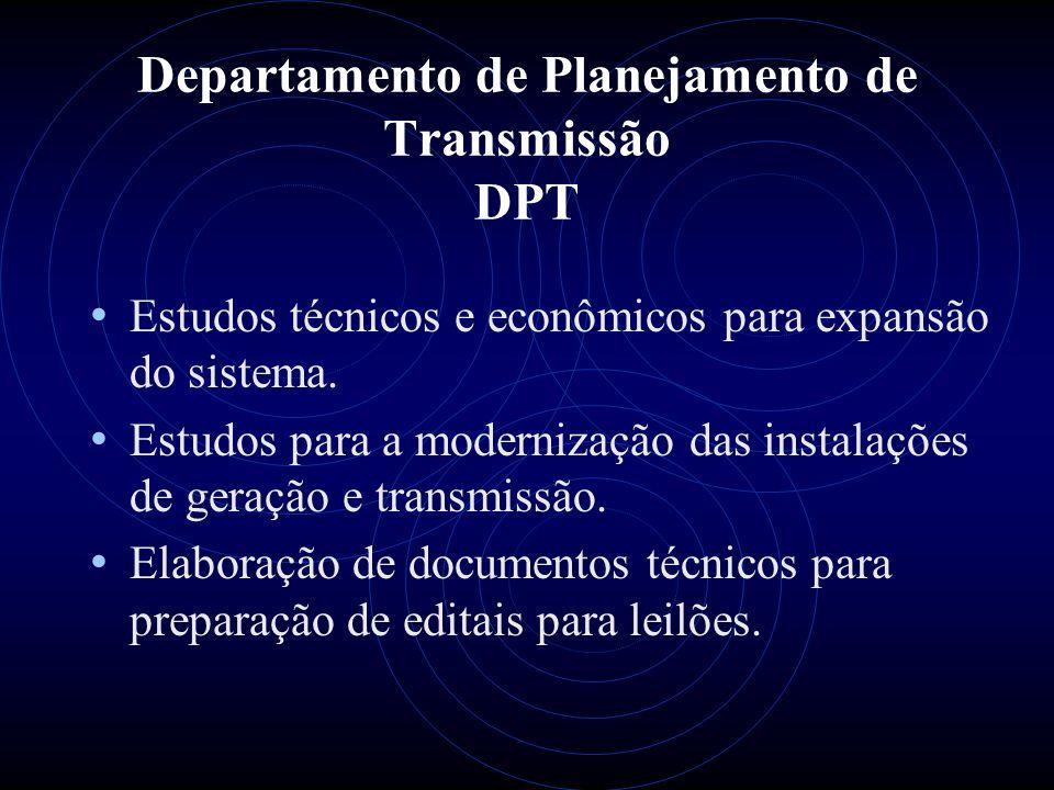 Departamento de Planejamento de Transmissão DPT Estudos técnicos e econômicos para expansão do sistema. Estudos para a modernização das instalações de