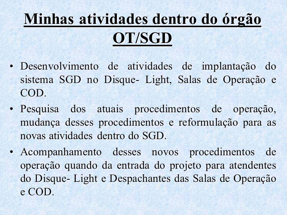 Minhas atividades dentro do órgão OT/SGD Desenvolvimento de atividades de implantação do sistema SGD no Disque- Light, Salas de Operação e COD.Desenvo