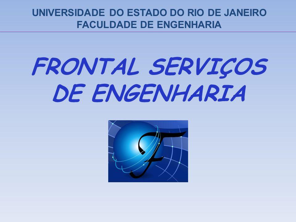 UNIVERSIDADE DO ESTADO DO RIO DE JANEIRO FACULDADE DE ENGENHARIA A Frontal Serviços de Engenharia foi criada em junho de 1996 e oferece serviços como gerenciamento e elaboração de projetos, fiscalização de serviços, manutenção preventiva, execução de reformas, e muitos outros.