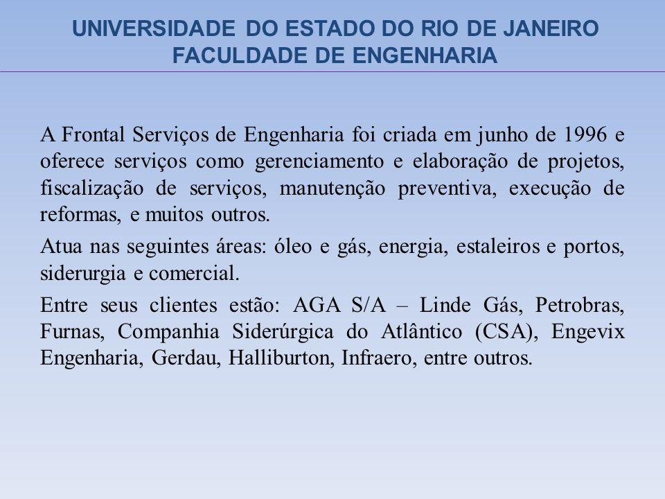 UNIVERSIDADE DO ESTADO DO RIO DE JANEIRO FACULDADE DE ENGENHARIA A Frontal Serviços de Engenharia foi criada em junho de 1996 e oferece serviços como