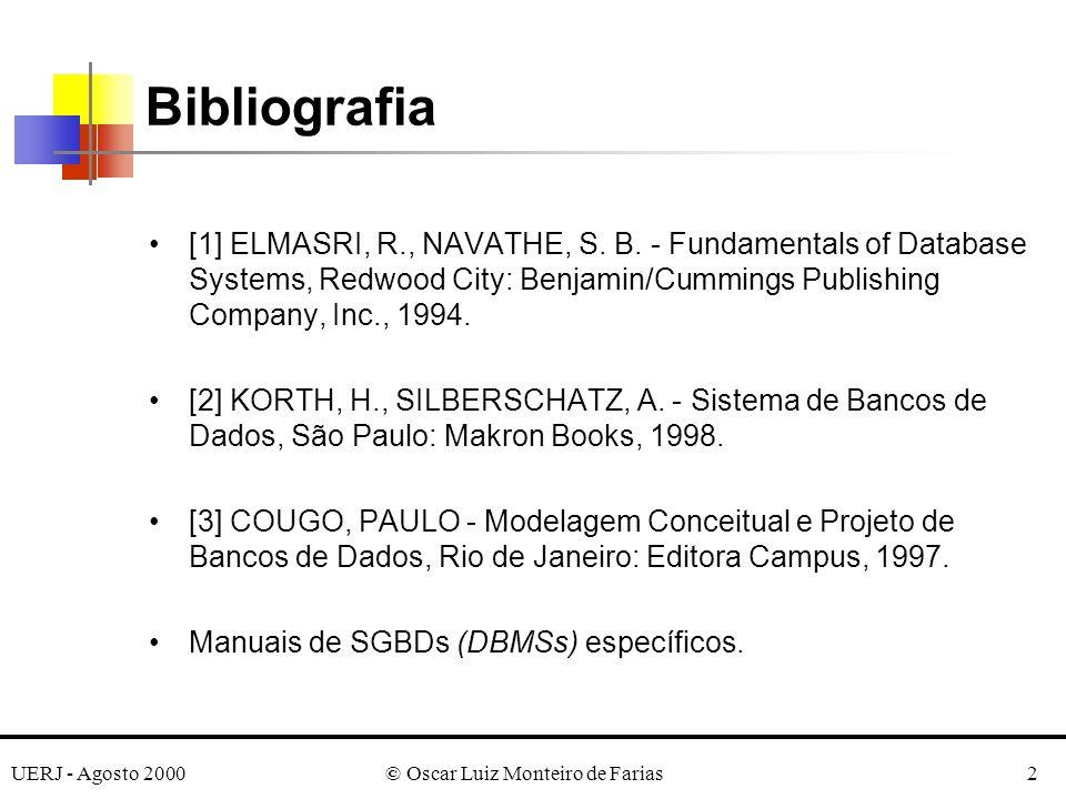 UERJ - Agosto 2000© Oscar Luiz Monteiro de Farias2 Bibliografia [1] ELMASRI, R., NAVATHE, S.