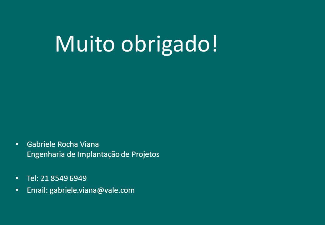 Muito obrigado! Gabriele Rocha Viana Engenharia de Implantação de Projetos Tel: 21 8549 6949 Email: gabriele.viana@vale.com