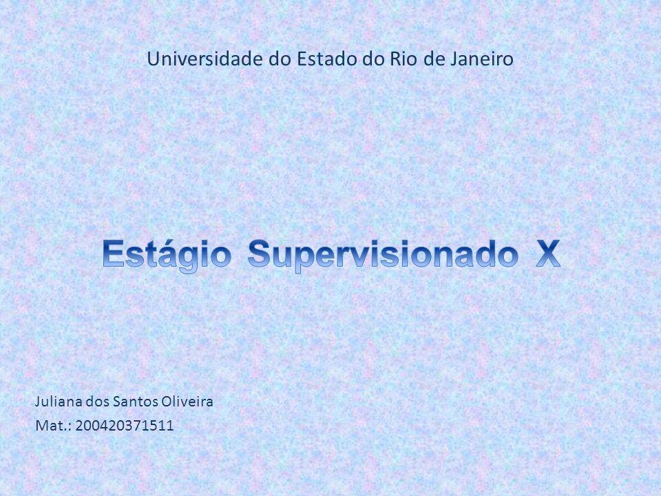 Universidade do Estado do Rio de Janeiro Juliana dos Santos Oliveira Mat.: 200420371511