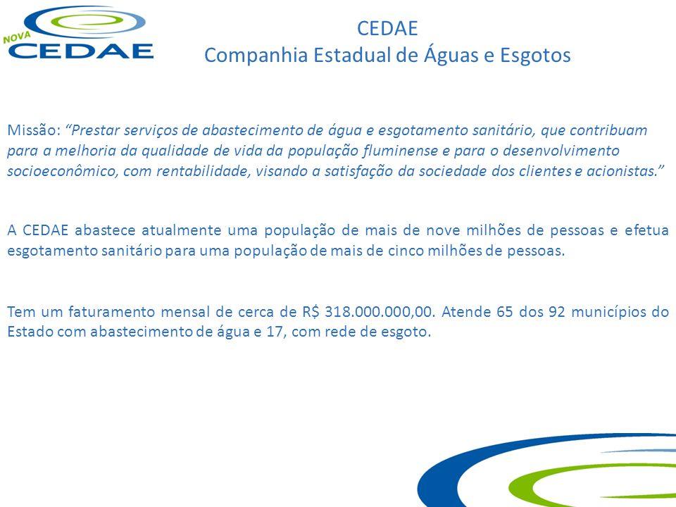 CEDAE Companhia Estadual de Águas e Esgotos Missão: Prestar serviços de abastecimento de água e esgotamento sanitário, que contribuam para a melhoria