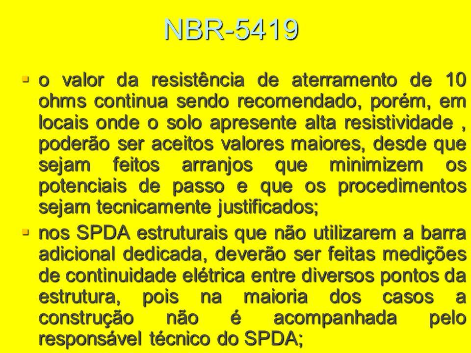 NBR-5419 o valor da resistência de aterramento de 10 ohms continua sendo recomendado, porém, em locais onde o solo apresente alta resistividade, poder
