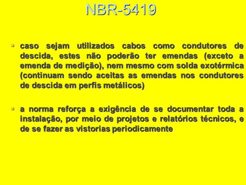 NBR-5419 caso sejam utilizados cabos como condutores de descida, estes não poderão ter emendas (exceto a emenda de medição), nem mesmo com solda exoté