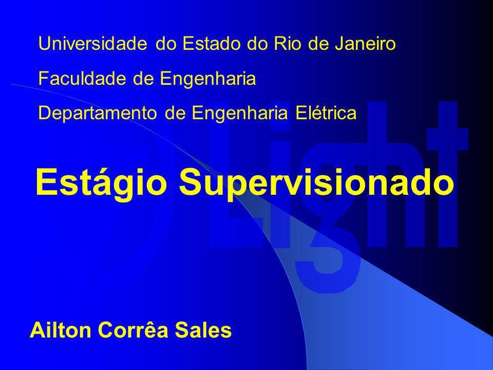 Universidade do Estado do Rio de Janeiro Faculdade de Engenharia Departamento de Engenharia Elétrica Estágio Supervisionado Ailton Corrêa Sales