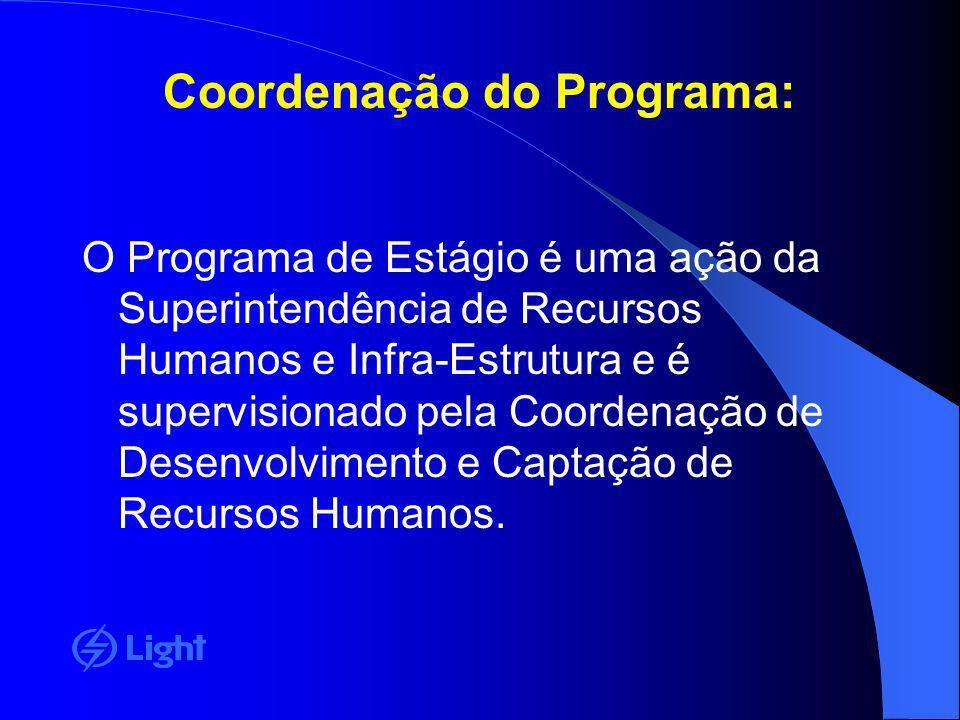 Coordenação do Programa: O Programa de Estágio é uma ação da Superintendência de Recursos Humanos e Infra-Estrutura e é supervisionado pela Coordenaçã