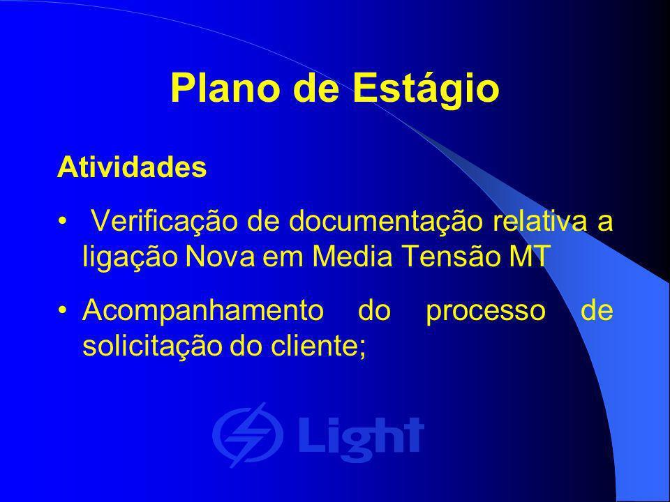 Plano de Estágio Atividades Verificação de documentação relativa a ligação Nova em Media Tensão MT Acompanhamento do processo de solicitação do client
