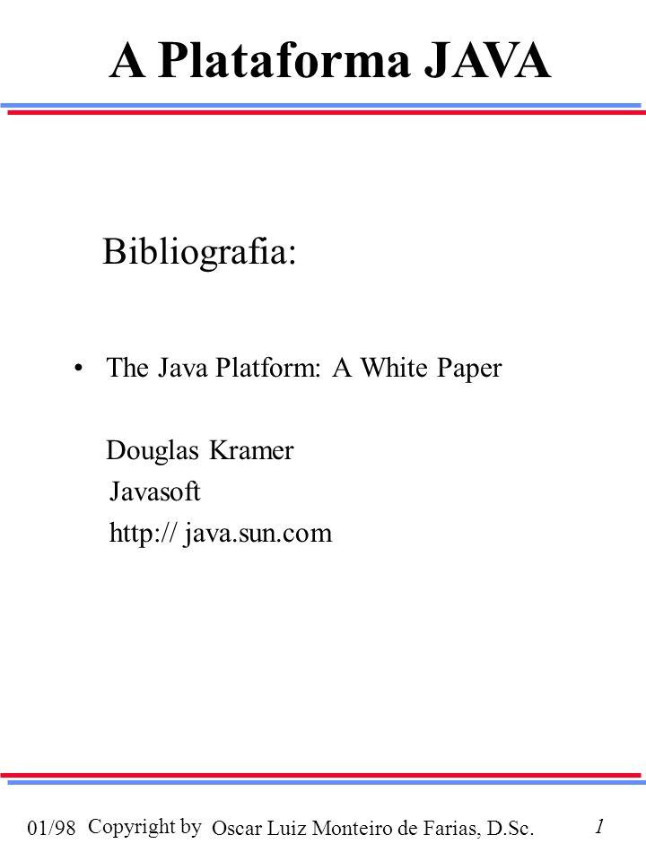 Oscar Luiz Monteiro de Farias, D.Sc.01/98 Copyright by1 Bibliografia: The Java Platform: A White Paper Douglas Kramer Javasoft http:// java.sun.com A Plataforma JAVA