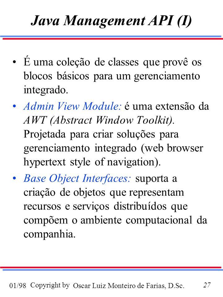 Oscar Luiz Monteiro de Farias, D.Sc.01/98 Copyright by27 Java Management API (I) É uma coleção de classes que provê os blocos básicos para um gerenciamento integrado.