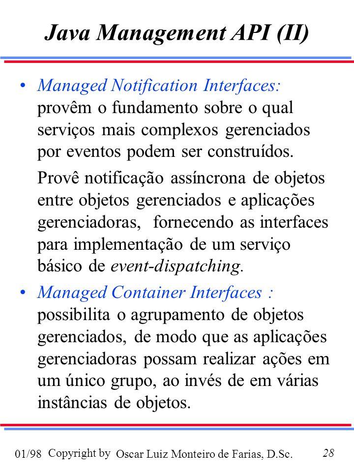 Oscar Luiz Monteiro de Farias, D.Sc.01/98 Copyright by28 Java Management API (II) Managed Notification Interfaces: provêm o fundamento sobre o qual serviços mais complexos gerenciados por eventos podem ser construídos.