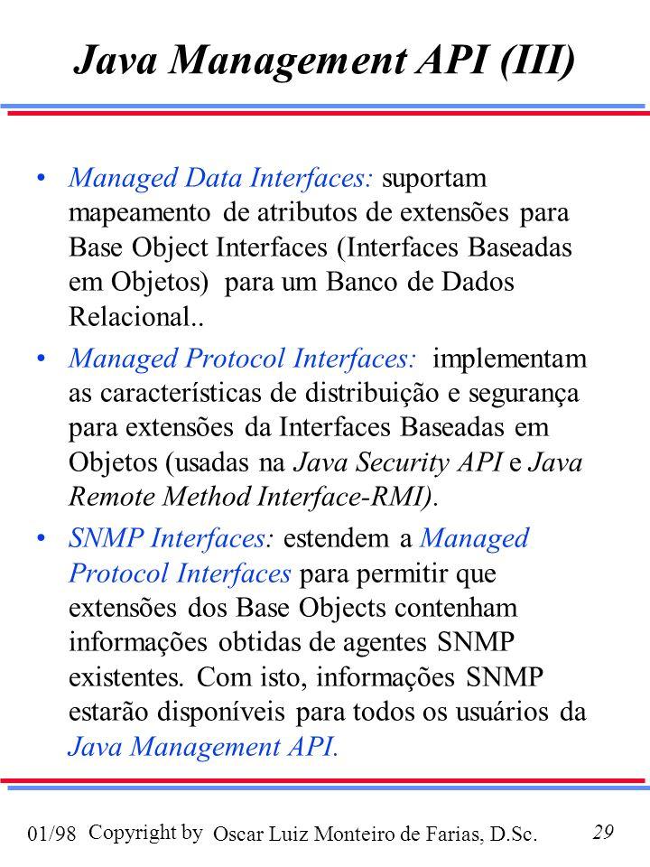 Oscar Luiz Monteiro de Farias, D.Sc.01/98 Copyright by29 Java Management API (III) Managed Data Interfaces: suportam mapeamento de atributos de extensões para Base Object Interfaces (Interfaces Baseadas em Objetos) para um Banco de Dados Relacional..