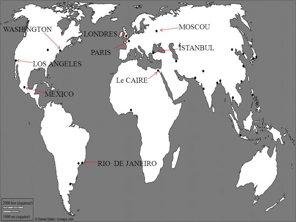 PARIS LONDRES MOSCOU ISTANBUL Le CAIRE WASHINGTON LOS ANGELES MEXICO RIO DE JANEIRO