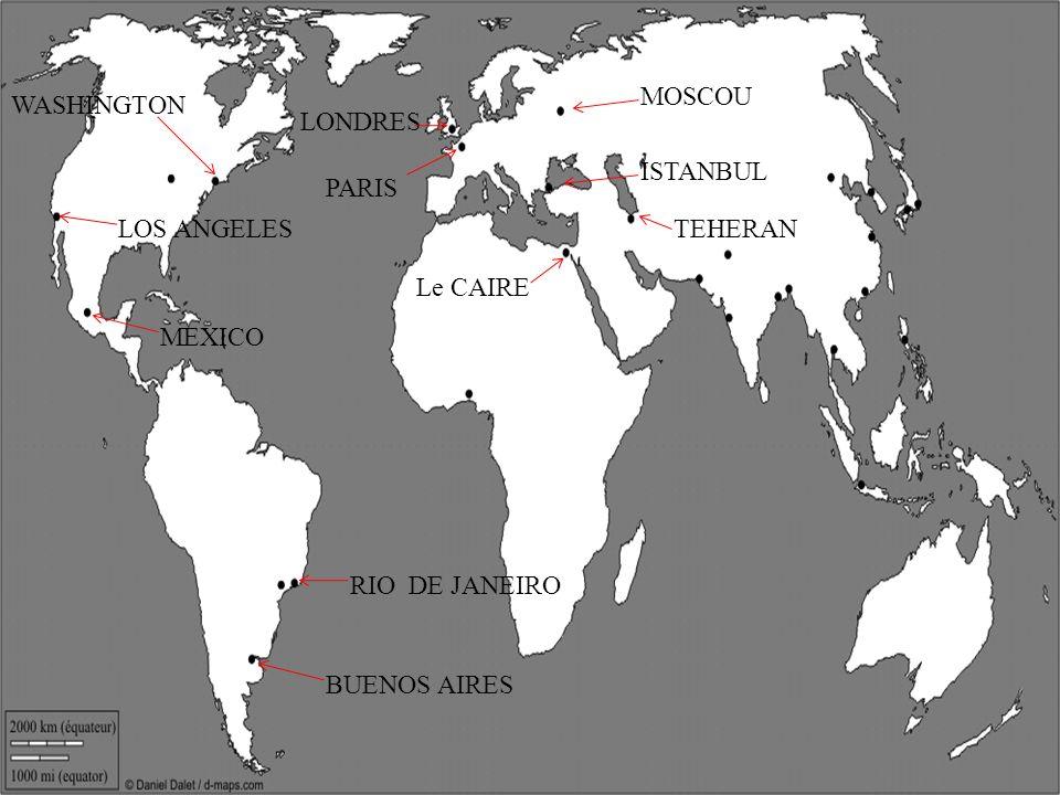 PARIS LONDRES MOSCOU ISTANBUL Le CAIRE WASHINGTON LOS ANGELES MEXICO RIO DE JANEIRO BUENOS AIRES TEHERAN