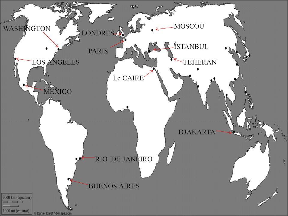 PARIS LONDRES MOSCOU ISTANBUL Le CAIRE WASHINGTON LOS ANGELES MEXICO RIO DE JANEIRO BUENOS AIRES TEHERAN DJAKARTA