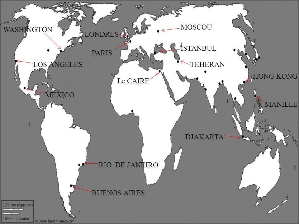 PARIS LONDRES MOSCOU ISTANBUL Le CAIRE WASHINGTON LOS ANGELES MEXICO RIO DE JANEIRO BUENOS AIRES TEHERAN DJAKARTA MANILLE HONG KONG