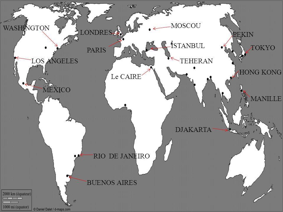 PARIS LONDRES MOSCOU ISTANBUL Le CAIRE WASHINGTON LOS ANGELES MEXICO RIO DE JANEIRO BUENOS AIRES TEHERAN DJAKARTA MANILLE HONG KONG TOKYO PEKIN