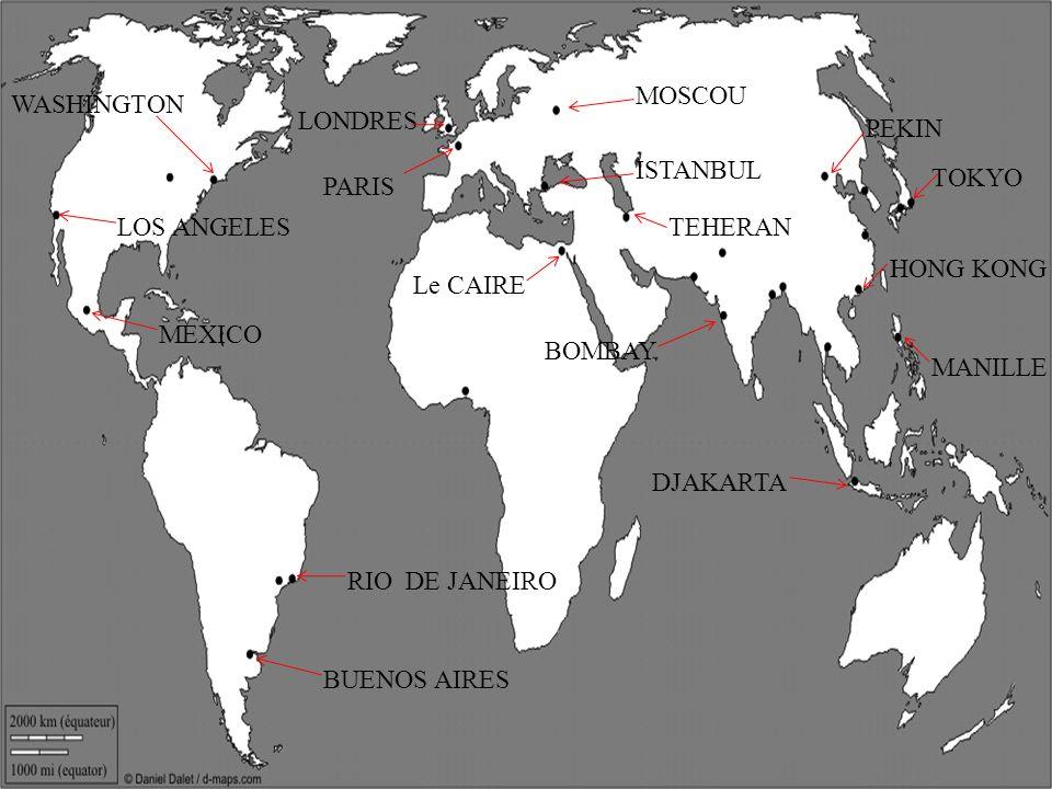 PARIS LONDRES MOSCOU ISTANBUL Le CAIRE WASHINGTON LOS ANGELES MEXICO RIO DE JANEIRO BUENOS AIRES TEHERAN DJAKARTA MANILLE HONG KONG TOKYO PEKIN BOMBAY