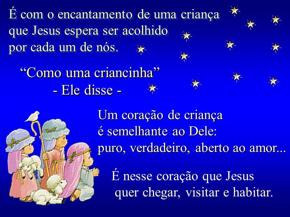 É com o encantamento de uma criança que Jesus espera ser acolhido por cada um de nós.