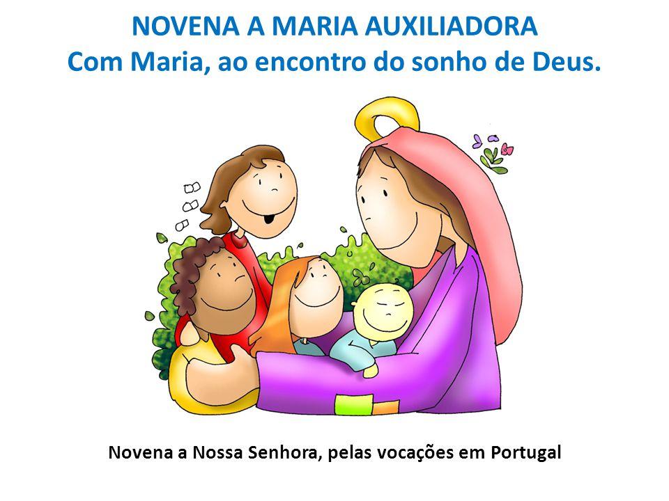 NOVENA A MARIA AUXILIADORA Com Maria, ao encontro do sonho de Deus. Novena a Nossa Senhora, pelas vocações em Portugal