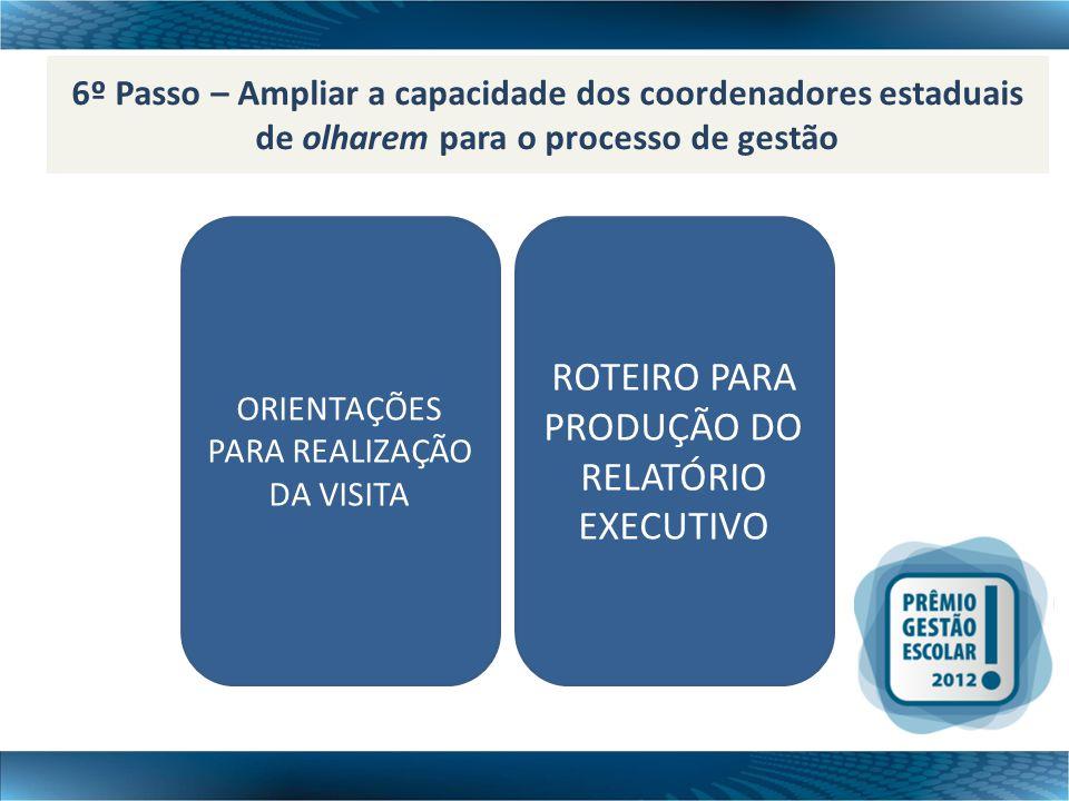 6º Passo – Ampliar a capacidade dos coordenadores estaduais de olharem para o processo de gestão ORIENTAÇÕES PARA REALIZAÇÃO DA VISITA ROTEIRO PARA PR
