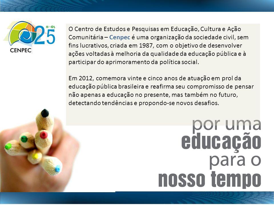 O Centro de Estudos e Pesquisas em Educação, Cultura e Ação Comunitária – Cenpec é uma organização da sociedade civil, sem fins lucrativos, criada em
