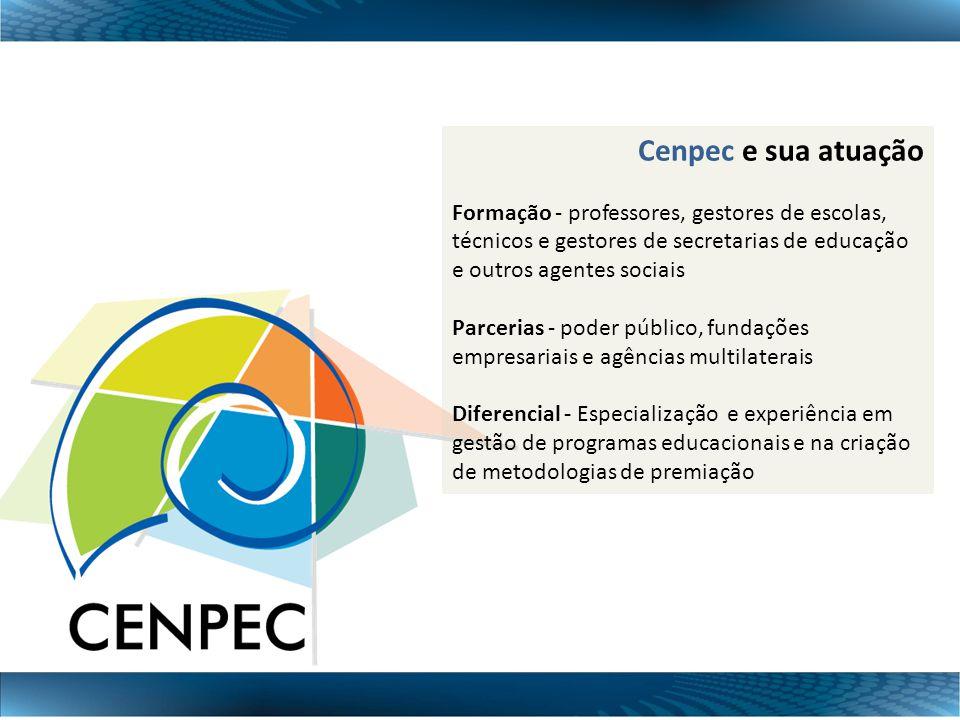 Cenpec e sua atuação Formação - professores, gestores de escolas, técnicos e gestores de secretarias de educação e outros agentes sociais Parcerias -