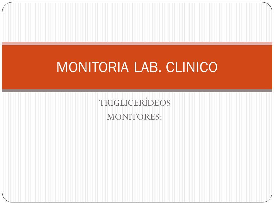 TRIGLICERÍDEOS MONITORES: MONITORIA LAB. CLINICO