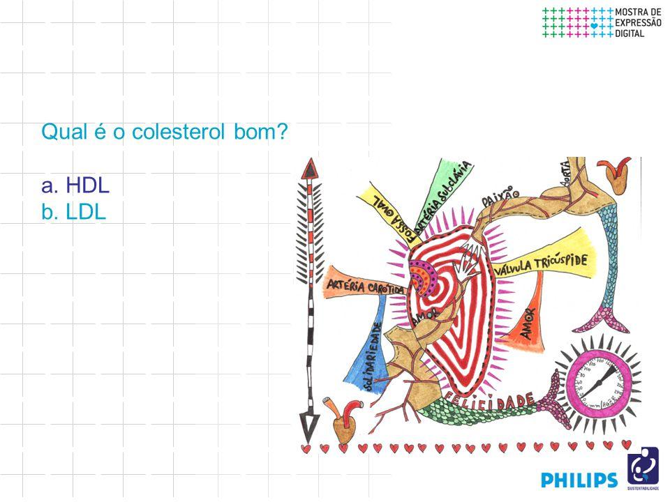 Qual é o colesterol bom a. HDL b. LDL