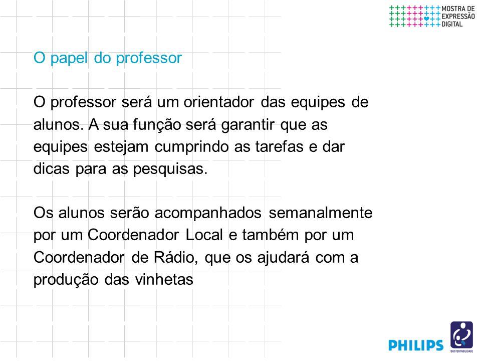 O papel do professor O professor será um orientador das equipes de alunos.