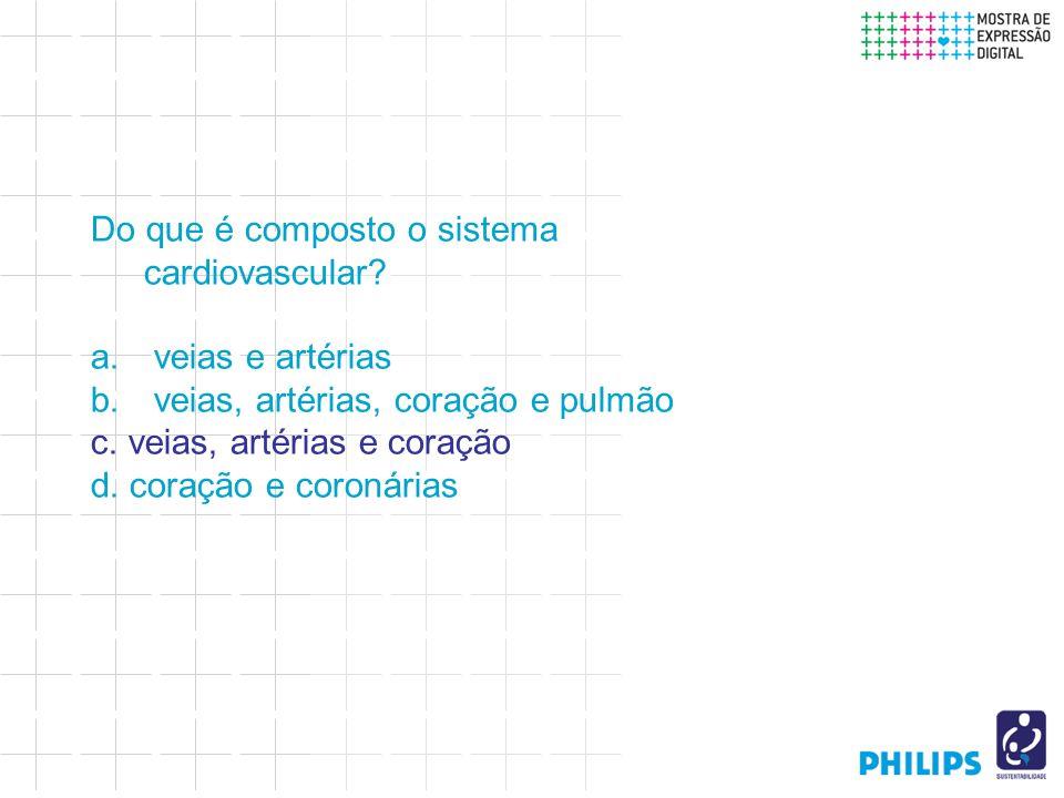 Do que é composto o sistema cardiovascular. a. veias e artérias b.