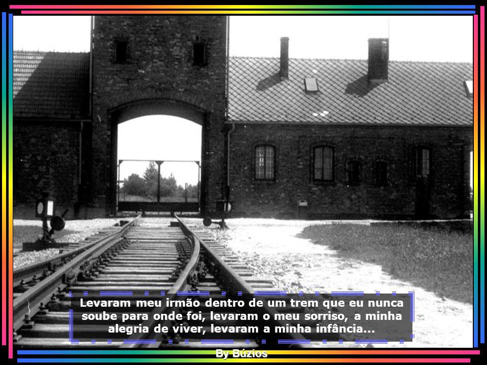 Levaram-me a estrela do pescoço também, levaram meus pais para um banho do qual eles nunca mais voltaram... Câmara de Gás - Auschwitz By Búzios