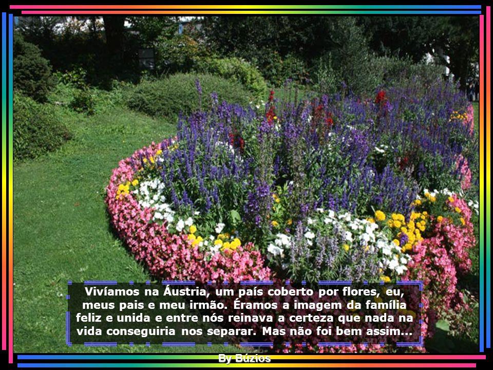 Vivíamos na Áustria, um país coberto por flores, eu, meus pais e meu irmão.