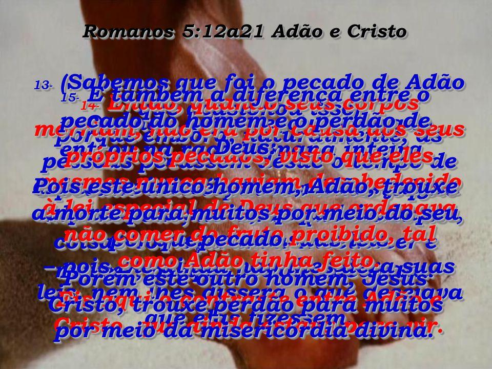 Romanos 5:12a21 Adão e Cristo 12- Quando Adão pecou, o pecado entrou na raça humana inteira.
